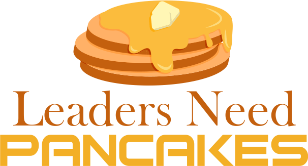 Leaders Need Pancakes